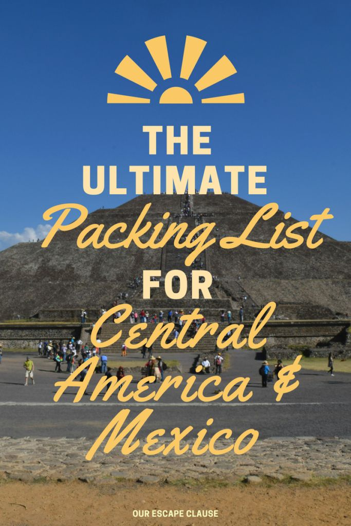 Packing List for Central America and Mexico: Includes male packing list, female packing list & travel gear.