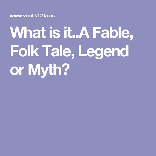 What is it..A Fable, Folk Tale, Legend or Myth?