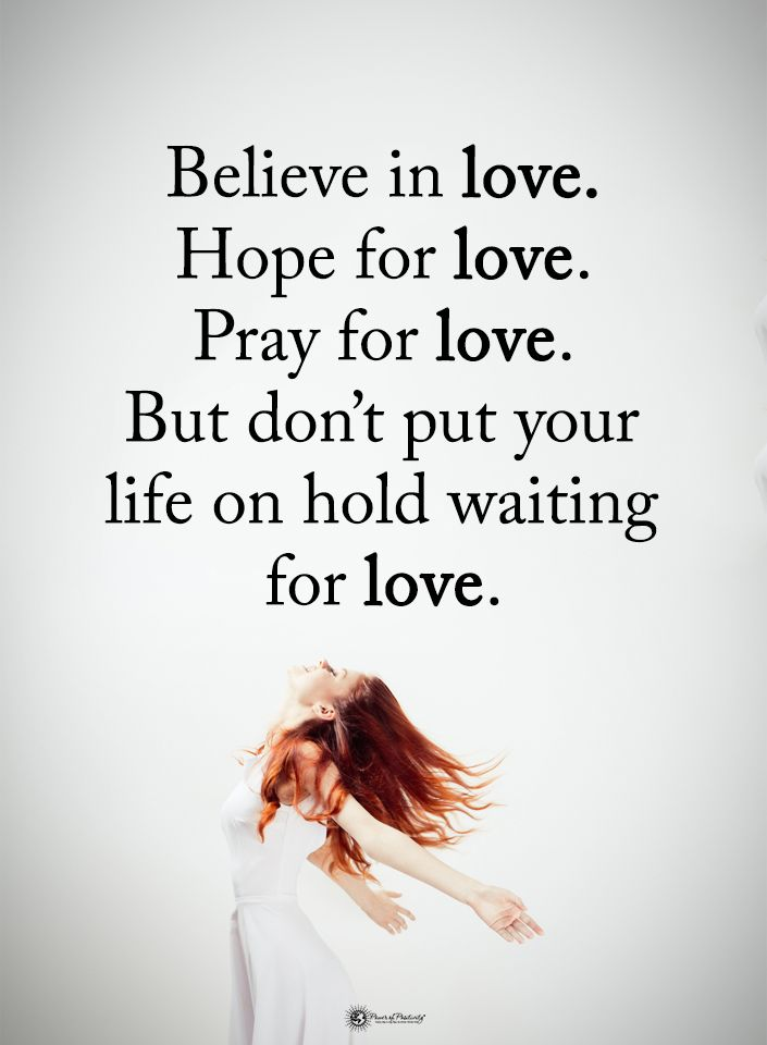 Believe in love. Hope for love. Pray for love. But don't put your life on holding waiting for love.  #powerofpositivity #positivewords  #positivethinking #inspirationalquote #motivationalquotes #quotes #life #love #hope #faith #respect #words #wordstoliveby #believe #hope #pray #hold #waiting