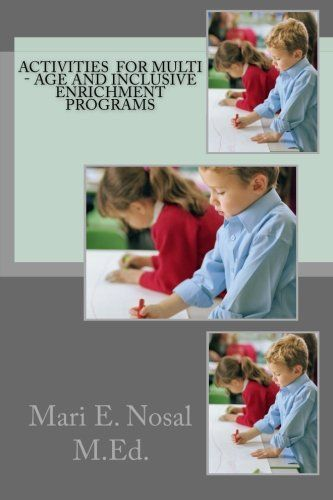 Activities  For Multi - Age And Inclusive  Enrichment  Programs by Mari E. Nosal M.Ed.,http://www.amazon.com/dp/1495455793/ref=cm_sw_r_pi_dp_Cuv9sb0RKC9PHK52