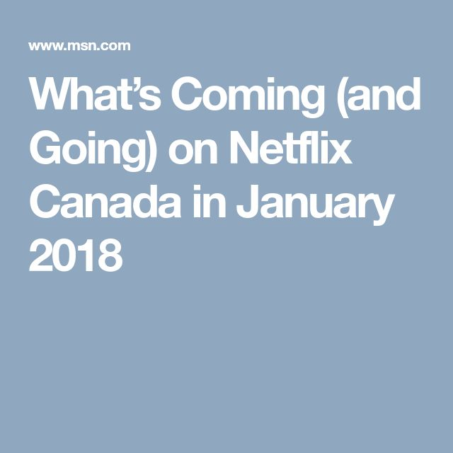 What's Coming (and Going) on Netflix Canada in January 2018
