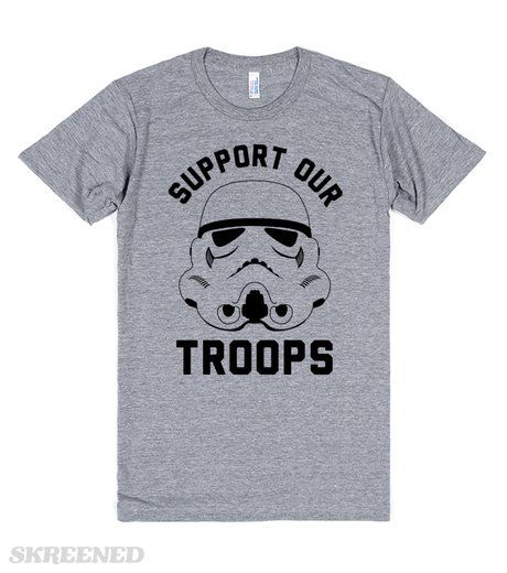 Support Our Troops | Show off your nerdy side with this Support Our Troops shirt with a Storm Trooper. This also makes a great shirt to wear on Star Wars day! You know you want to support the troops, just make sure it's Storm Troopers! This makes a great gift for you favorite Star Wars fan! #Skreened