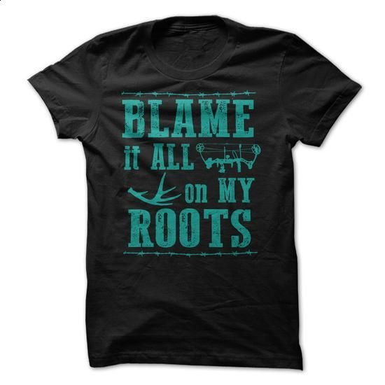 Blame It All on My Roots - #t shirts for sale #cool t shirts for men. PURCHASE NOW => https://www.sunfrog.com/Hunting/Blame-It-All-on-My-Roots-44845115-Guys.html?id=60505