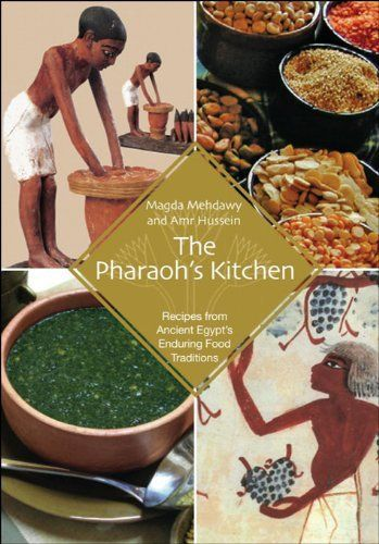 The Pharaoh S Kitchen Recipes From Ancient Egypt S Enduring Food Traditions