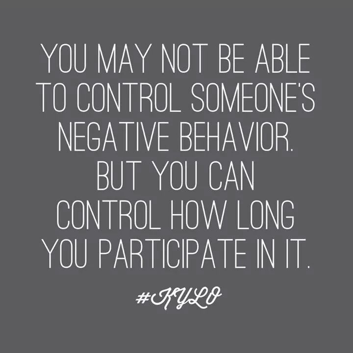 You may not be able to control someone's negative behaviour but you can control how long you participate in it♡