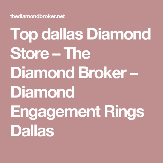 Top dallas Diamond Store – The Diamond Broker – Diamond Engagement Rings Dallas