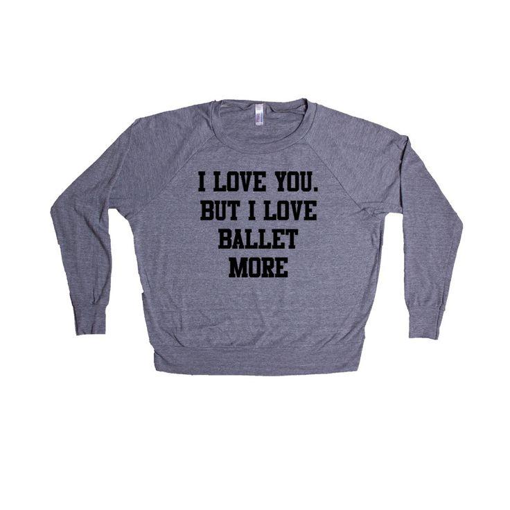 I Love You But I Love Ballet More Dance Dancing Dancer Recital Passion Hobby Art Performing Performance Performer SGAL1 Women's Raglan Longsleeve Shirt