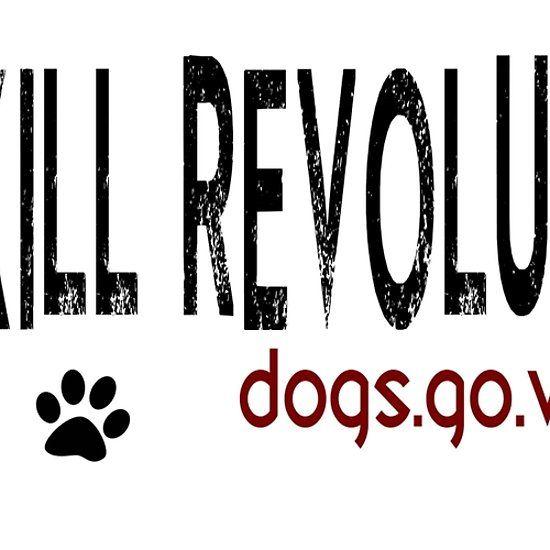 No Kill Revolution dogs.go.viral