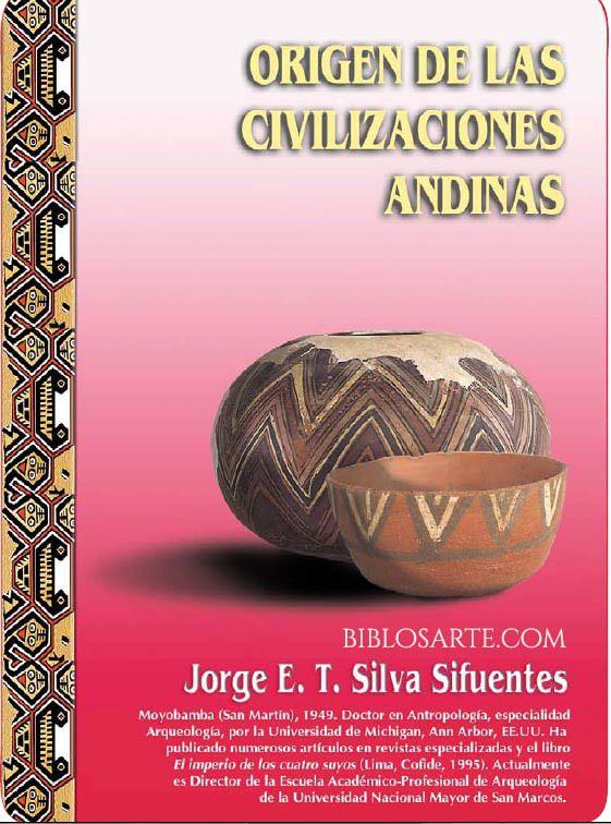 Origen de las Civilizaciones Andinas de Jorge Silva Sifuente  en PDF  Una de las mayores dificultades que la arqueología afronta es proponer una reconstrucción genuina de los pueblos que nos antecedieron. Los arqueólogos son conscientes de estas limitaciones, pero pese a ellas se han escrito numerosas síntesis sobre el Perú prehispánico.  Descarga aquí: http://wp.me/p5ivye-aO  #arqueología #arteprehispanico #andino #peru