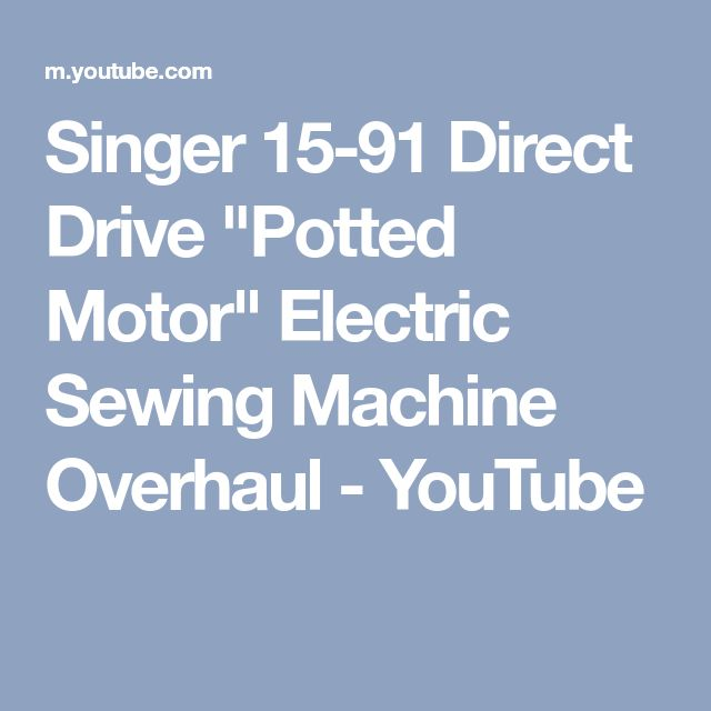 """Singer 15-91 Direct Drive """"Potted Motor"""" Electric Sewing Machine Overhaul - YouTube"""