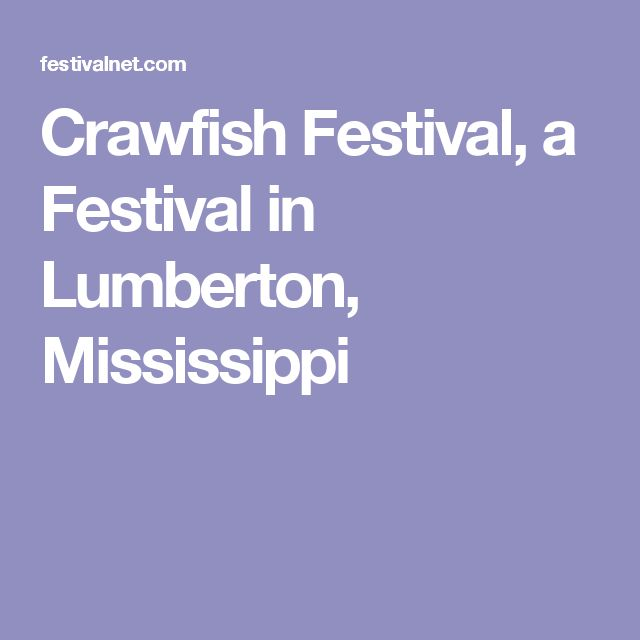 Crawfish Festival, a Festival in Lumberton, Mississippi  Days/Hours Open:	daily  Admission:	yes - Price range: $5 - $5  Event Description:	Arts and Craft Vendors, Food Vendors, Fire Work Show, Bass Tournament, Live Music, Car Show and lots of boiled crawfish