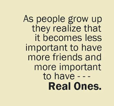 """""""As people grow up they realize that it becomes less important to have more friends and more important to have real ones."""" ~Laguna Beach"""