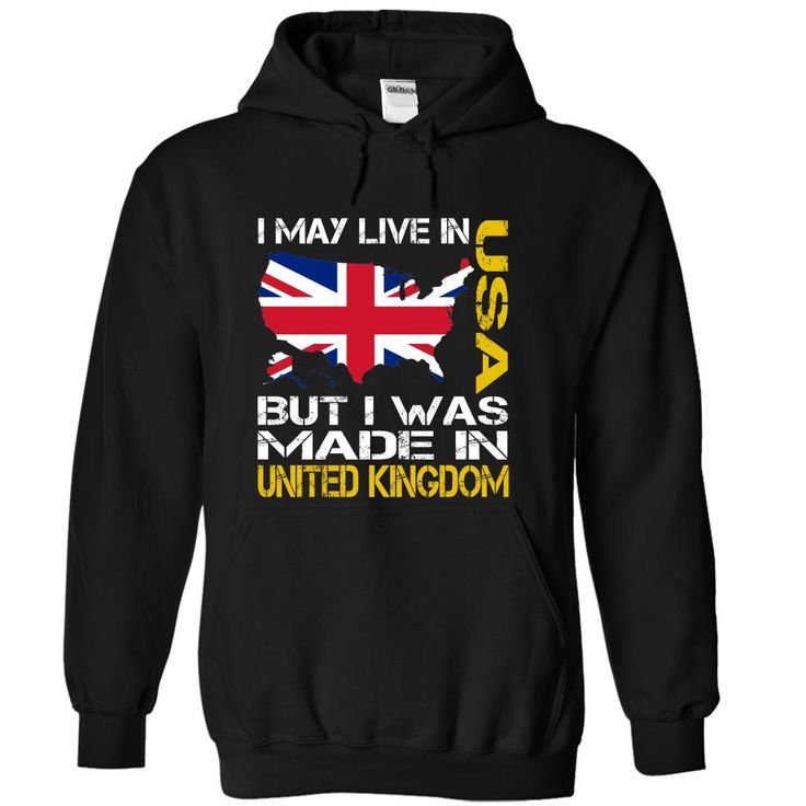 Are you living in United States? Check this shirt now. Not sold in store and other websites. Only available in the below link.  https://www.sunfrog.com/I-May-Live-in-USA-But-I-Was-Made-in-United-Kingdom-hokgbrqxse-Black-Hoodie.html?48349 or www.coolteeshirtsonline.weebly.com for more choice of the t-shirts in your shopping. Don't forget like and share to your friends, everyone, I'm highly appreciated with your support. Thank you so much.