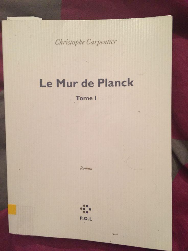 Le mur de Planck - tome 1 - Christophe Carpentier   Excellent roman qui nous entraîne dans des chemins inattendus