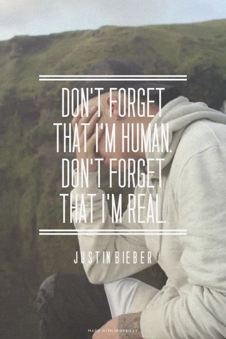 """Don't forget that I'm human. Don't forget that I'm real."""