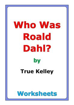 """51 pages of worksheets for the book """"Who Was Roald Dahl?"""" by True Kelley"""
