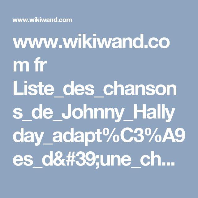 www.wikiwand.com fr Liste_des_chansons_de_Johnny_Hallyday_adapt%C3%A9es_d'une_chanson_%C3%A9trang%C3%A8re