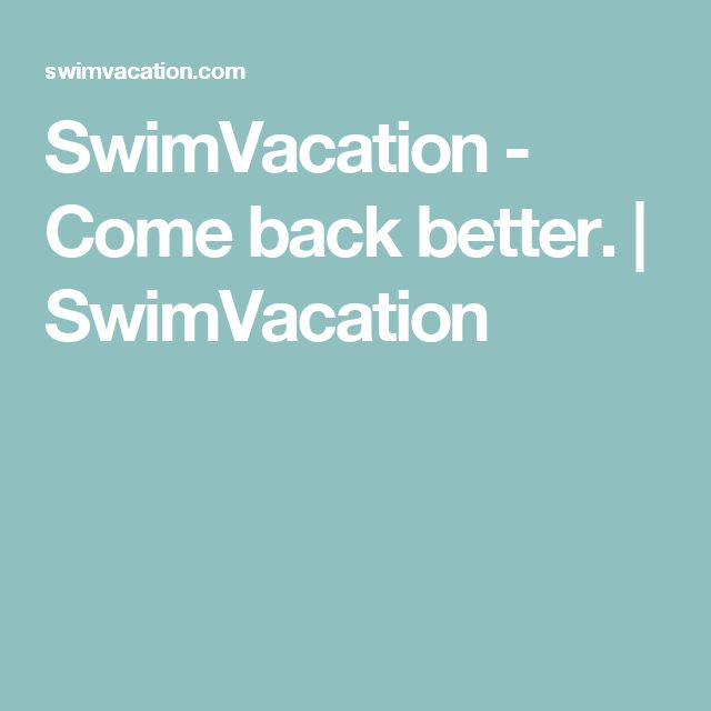 SwimVacation - Come back better. | SwimVacation