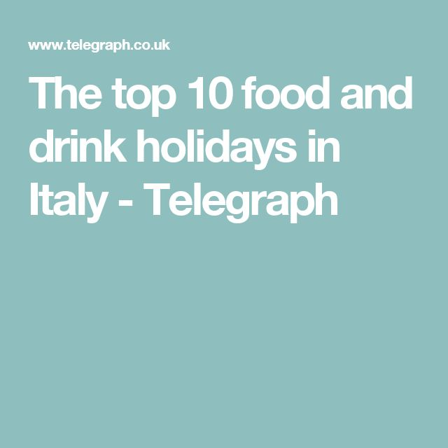 The top 10 food and drink holidays in Italy - Telegraph