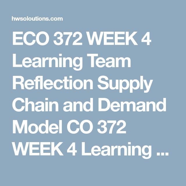 week 4 learning team reflection supply chain and demand model Co 372 week 4 learning team reflection supply chain and demand model eco 372 week 4 learning team reflection supply chain and demand model eco 372 week 4 learning.