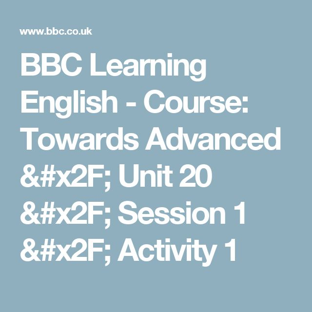 BBC Learning English - Course: Towards Advanced / Unit 20 / Session 1 / Activity 1