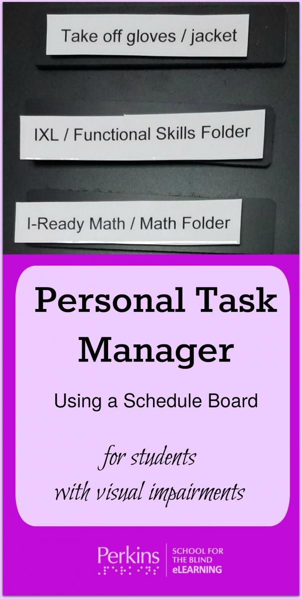 Students with visual impairments may benefit from using a personal task manager, such as a schedule board, to take responsibility for what they need to do.