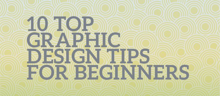 10 Top Graphic Design Tips for Beginners
