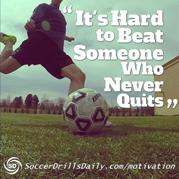 Inspirational Soccer Quotes And Sayings: It's Hard To Beat Someone Who Never Quits