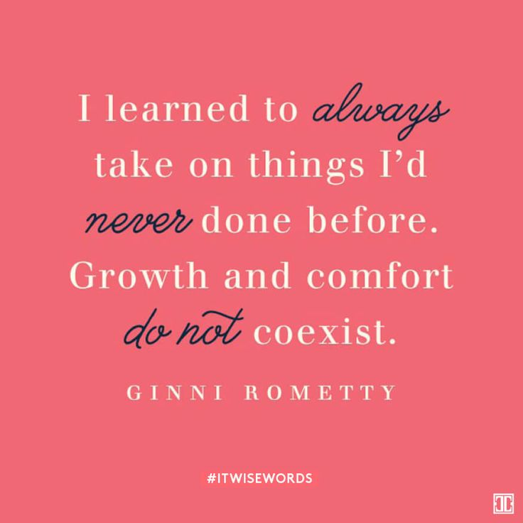 """""""I learned to always take on things I'd never done before. Growth and comfort do not coexist."""" — Ginni Rometty #ITWiseWords"""
