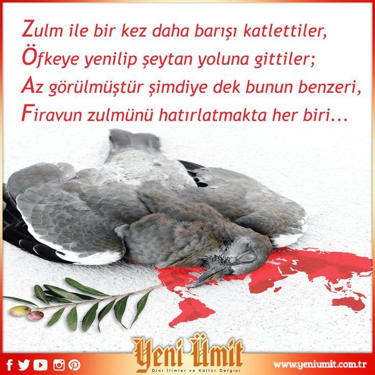 Zulm ile bir kez daha barışı katlettiler, Öfkeye yenilip şeytan yoluna gittiler; Az görülmüştür şimdiye dek bunun benzeri, Firavun zulmünü hatırlatmakta her biri... #yeniümitdergi #yeniümit #dergi #şiir #şair #yenisayı #yeni #sayı #zulm #barış #savaş #öfke #şeyttan #firavun #zulmu