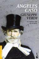 """Ángeles Caso. """"Giuseppe Verdi. La intensa vida de un genio""""  2001.."""