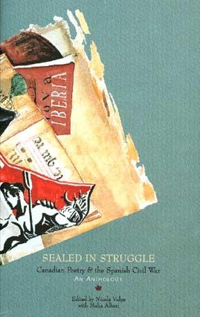Sealed in struggle : Canadian poetry and the Spanish civil war. An anthology / edited by Nicola Vulpe with Maha Albari. -- [La Laguna] : Center for Canadian Studies, Universidad de La Laguna , 1995 en http://absysnetweb.bbtk.ull.es/cgi-bin/abnetopac01?TITN=185948