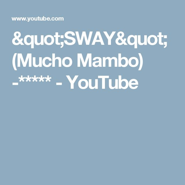 """""""SWAY"""" (Mucho Mambo) -***** - YouTube"""