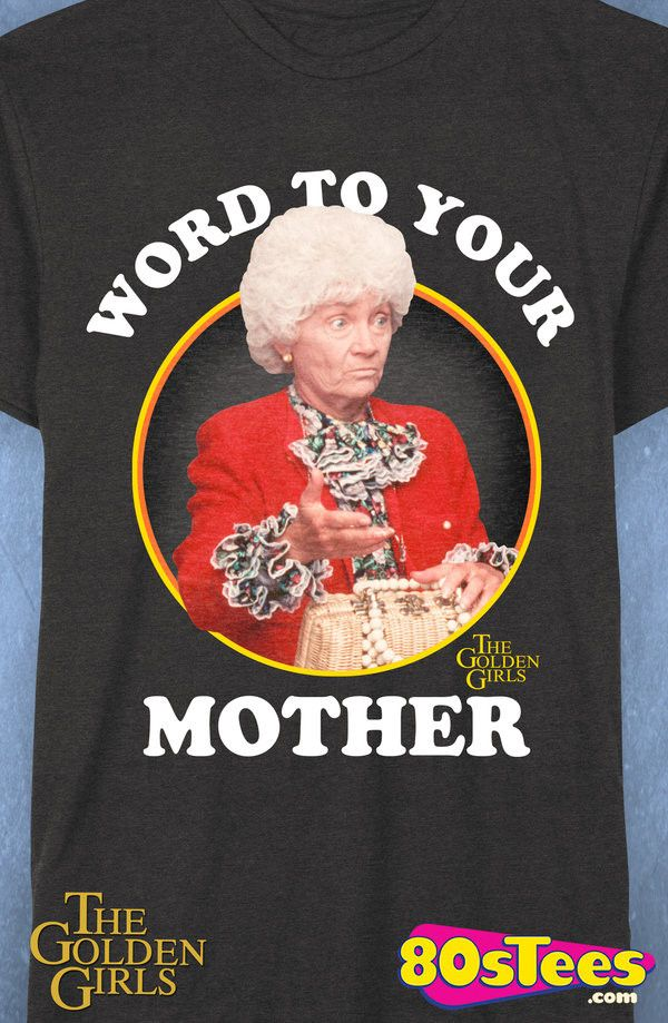 Golden Girls Word To Your Mother T-Shirt: Golden Girls Mens T-Shirt Featuring celebrities from film, music and videos this design is popular television history to wear!