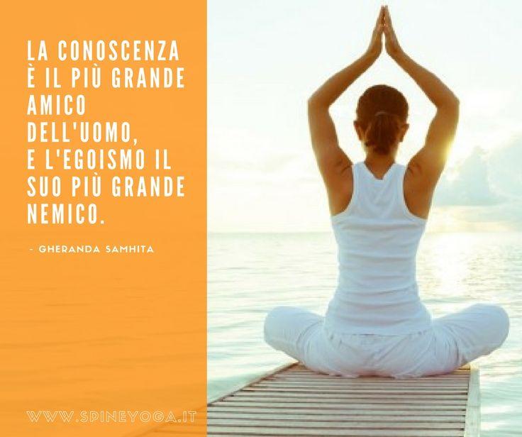 La Conoscenza è il più grande amico dell'uomo, e l'egoismo il suo più grande nemico. - Gheranda Samhita  #pensieri #citazioni #yoga #yogaitalia #benessere #salute #sport #fitness