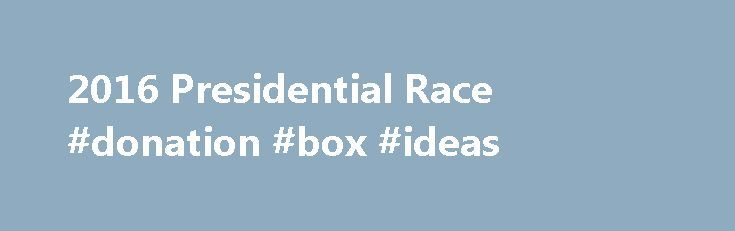 2016 Presidential Race #donation #box #ideas http://donate.remmont.com/2016-presidential-race-donation-box-ideas/  #corporate donations # 2016 Presidential Race The contest to become the nation's 45th president is the first since 2008 in which there's no incumbent on the ballot. That historic election brought the U.S. its first black commander-in-chief. In 2016, American voters could elect the first female president, or a billionaire businessman. What's certain: Each candidate's […]