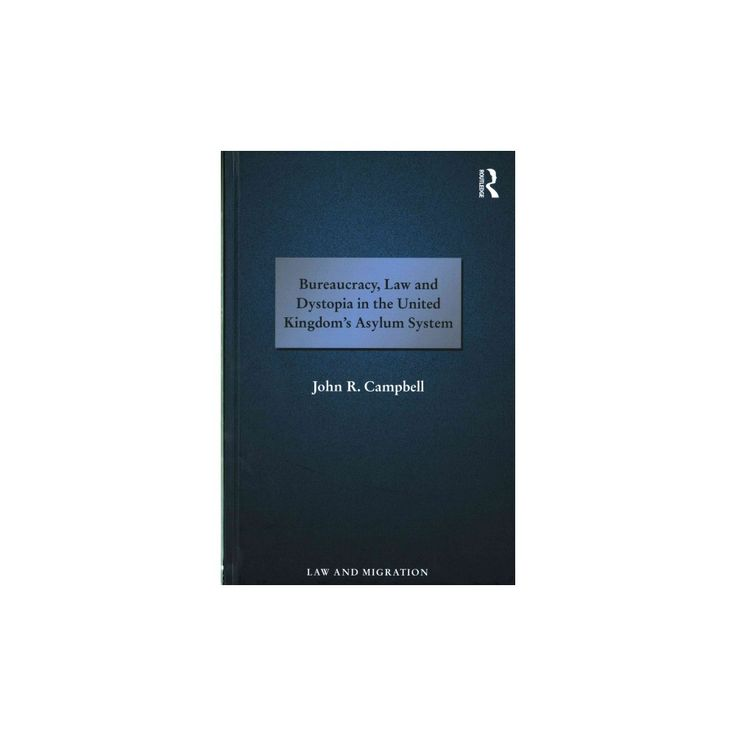 Bureaucracy, Law and Dystopia in the United Kingdom's Asylum System (Hardcover) (John R. Campbell)
