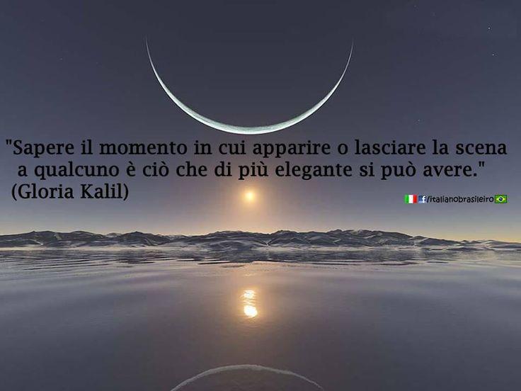 """""""Sapere il momento in cui apparire o lasciare la scena a qualcuno è ciò che di più elegante si può avere."""" (Glòria Kalil)"""