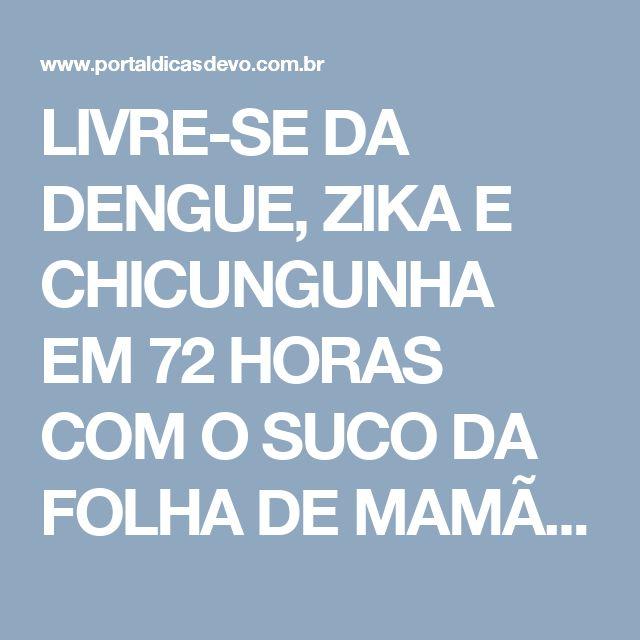 LIVRE-SE DA DENGUE, ZIKA E CHICUNGUNHA EM 72 HORAS COM O SUCO DA FOLHA DE MAMÃO! - Portal Dicas de VÓ.   https://www.portaldicasdevo.com.br/artigo/livre-se-da-dengue-zika-e-chicungunha-em-72-horas-com-o-suco-da-folha-de-mamao