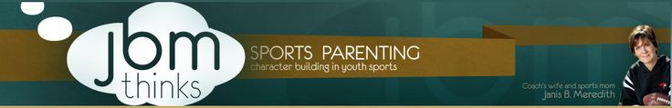 Janis Meredith gives her personal views on youth sports. Her perspective, as wife of a longtime coach and mom of three college athletes (2 in college, 1 college bound), proves valuable for parents of kids who hope to take sports to the next level. http://jbmthinks.com/