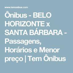 Ônibus - BELO HORIZONTE x SANTA BÁRBARA - Passagens, Horários e Menor preço | Tem Ônibus