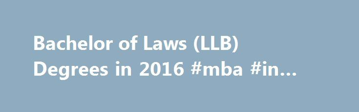 Bachelor of Laws (LLB) Degrees in 2016 #mba #in #accounting http://law.remmont.com/bachelor-of-laws-llb-degrees-in-2016-mba-in-accounting/  #llb # LLB Programs An LLB, or Bachelor of Laws, is the professional law degree awarded after completing undergraduate education. In most countries, holding an LLB with additional accreditation, allows for the practice of law. LLB programs give students a […]