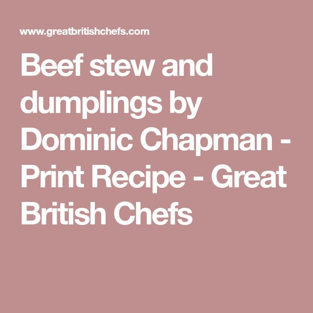 Beef stew and dumplings by Dominic Chapman - Print Recipe - Great British Chefs