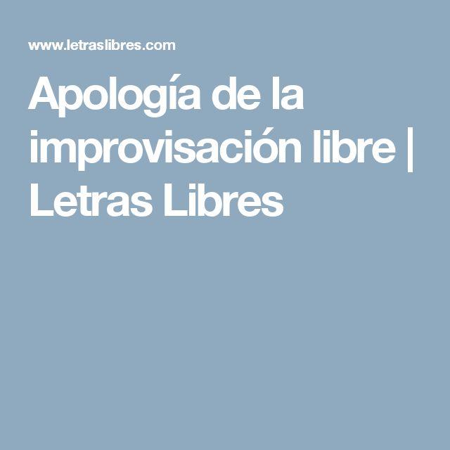 Apología de la improvisación libre | Letras Libres