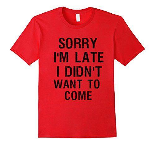 Men's MCTROLL : Sorry I'm Late I didn't want to Come T-Sh... https://www.amazon.com/dp/B01JMAPMAQ/ref=cm_sw_r_pi_dp_x_w5lPxbZS1P8N4