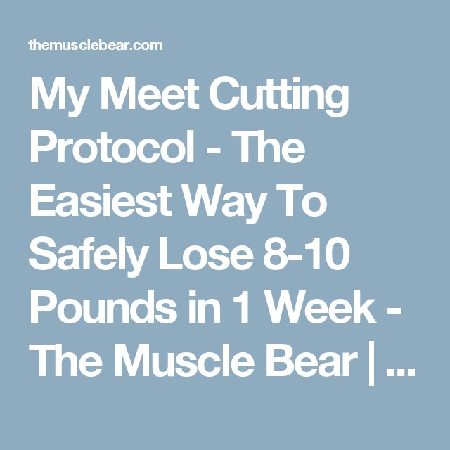 My Meet Cutting Protocol - The Easiest Way To Safely Lose 8-10 Pounds in 1 Week - The Muscle Bear | Discover Your Powerlifting Potential