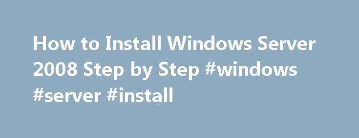How to Install Windows Server 2008 Step by Step #windows #server #install http://china.nef2.com/how-to-install-windows-server-2008-step-by-step-windows-server-install/  # How to Install Windows Server 2008 Step by Step Installing Windows Server 2008 is pretty straightforward and is very much like installing Windows Vista, but I thought I d list the necessary steps here for additional information. For those of you who have never installed Vista before, the entire installation process is…