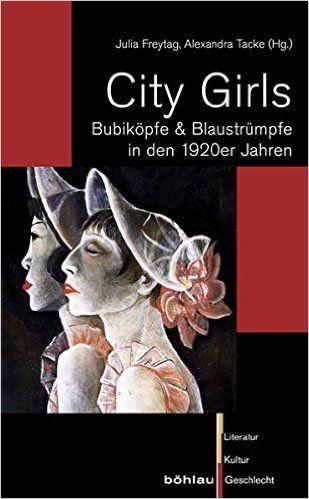 City Girls: Bubiköpfe & Blaustrümpfe in den 1920er Jahren. Humboldt Universität Berlin. Symposium 2.-4.7.2009: City Girls. Dämonen, Vamps & Bubiköpfe ... in Berlin Literatur - Kultur - Geschlecht: Amazon.de: Julia Freytag, Alexandra Tacke (Hrsg.): Bücher