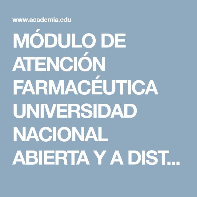 MÓDULO DE ATENCIÓN FARMACÉUTICA UNIVERSIDAD NACIONAL ABIERTA Y A DISTANCIA –UNAD- FACULTAD DE CIENCIAS BÁSICAS E INGENIERÍA   Yacqueline caro hernandez - Academia.edu