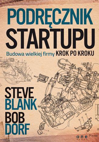 Podręcznik startupu. Budowa wielkiej firmy krok po kroku  --- Autorzy: Steve Blank, Bob Dorf   ---  Ta książka nie jest lekturą do poduszki na jedną, bezsenną noc. Nie należy pochłaniać jej bezrefleksyjnie, by następnie odłożyć na półkę i już do niej nie wrócić. Wręcz przeciwnie - jeśli chcesz skorzystać z tego niezwykłego podręcznika, studiuj go po trochu, systematycznie i wracaj do niego regularnie.